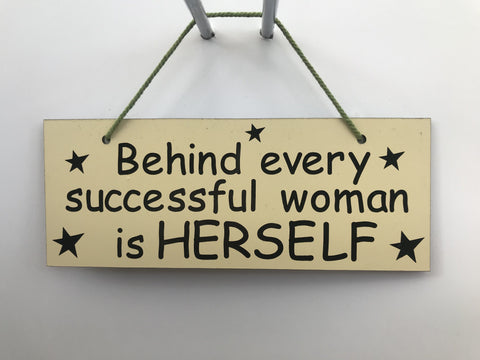 Behind every successful woman is herself Gifts www.HouseSign.co.uk