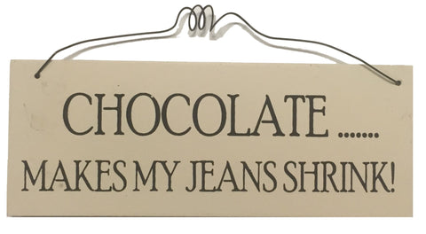 Chocolate makes my jeans shrink Gifts www.HouseSign.uk
