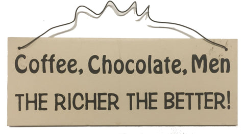 Coffee, Chocolate, Men the richer the better Gifts www.HouseSign.uk