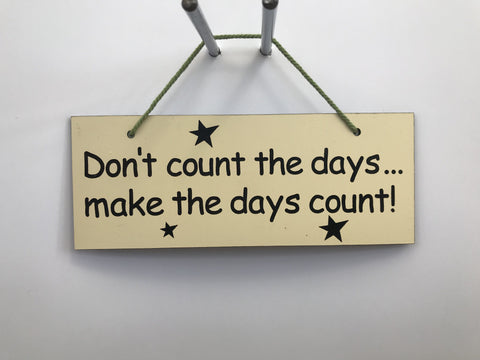 Don't count the days make the days count Gifts www.HouseSign.co.uk