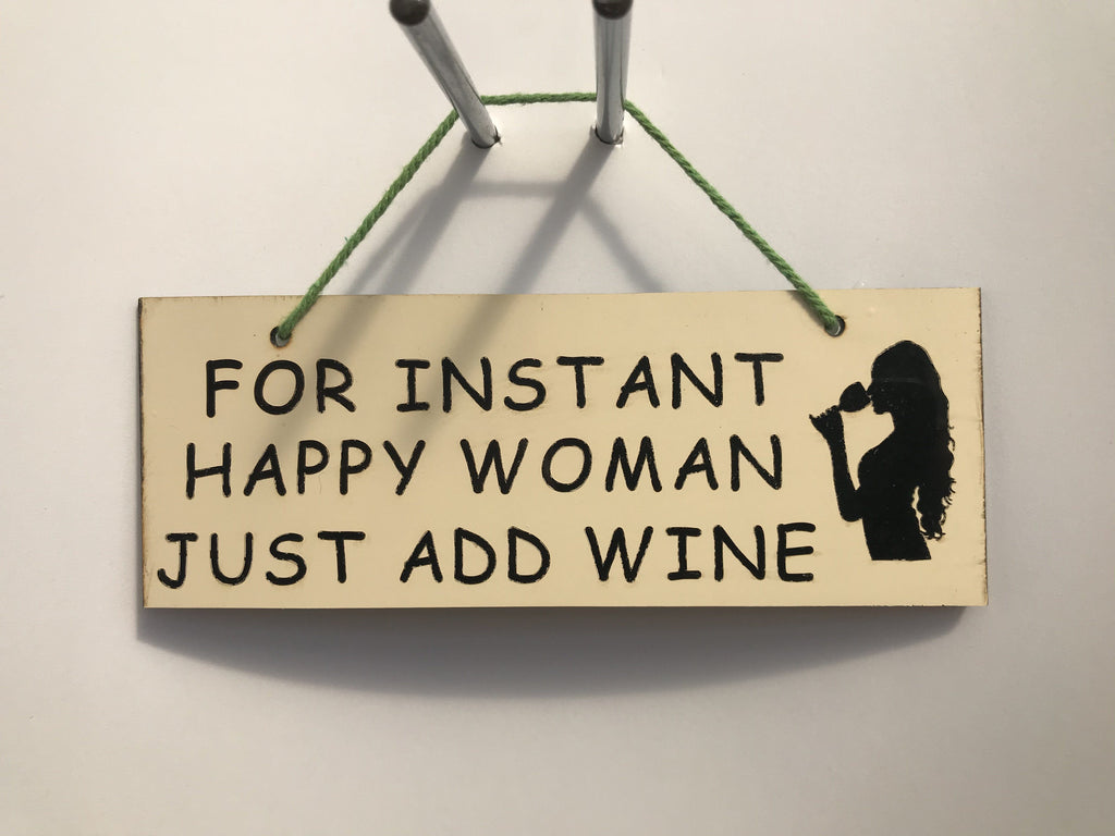 For instant happy woman just add wine Gifts www.HouseSign.co.uk