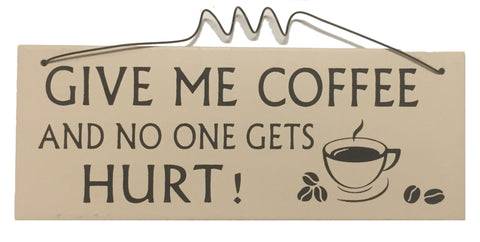 Give me COFFEE and no one gets HURT Gifts www.HouseSign.uk