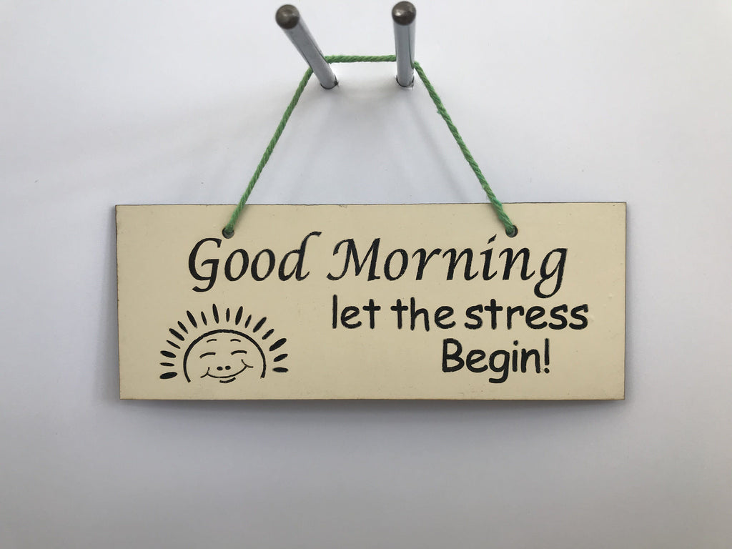 Good morning let the stress begin Gifts www.HouseSign.co.uk
