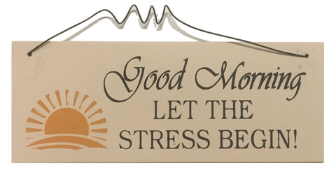 Good morning let the stress begin Gifts www.HouseSign.uk