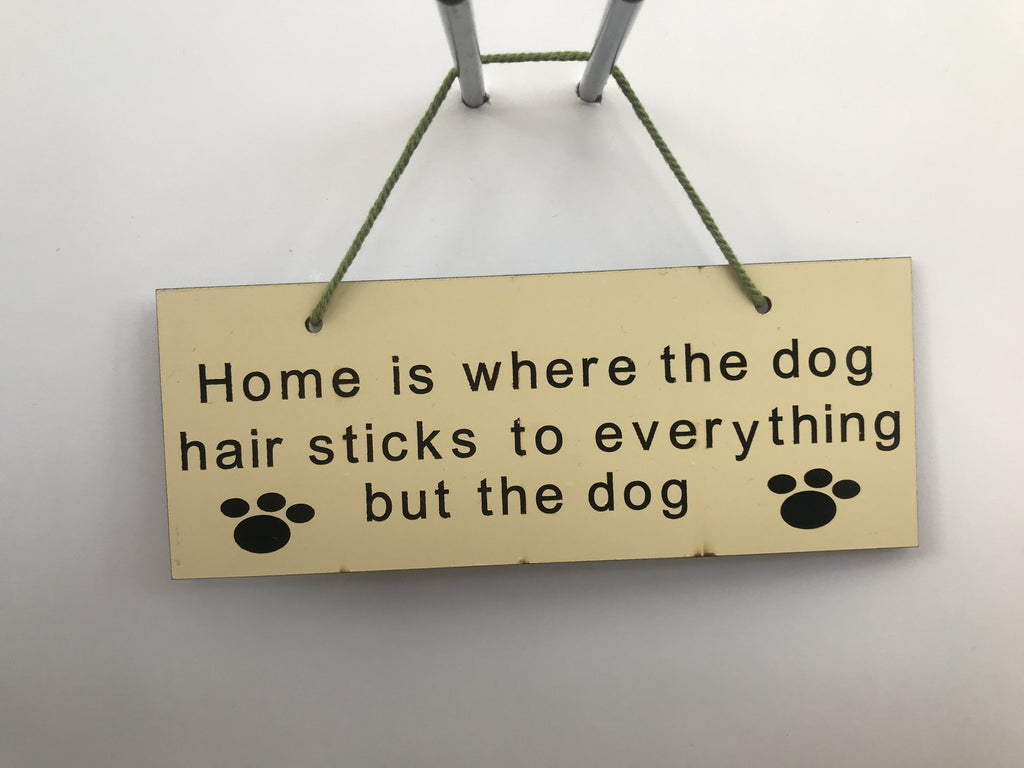 Home is where the dog hair sticks to anything but the dog Gifts www.HouseSign.co.uk
