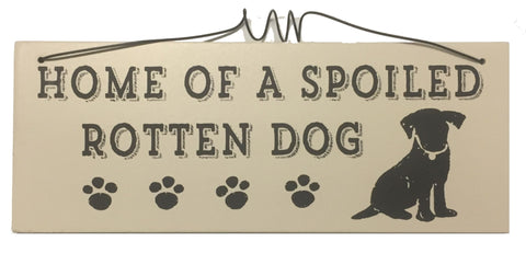 Home of a spoiled rotten dog Gifts www.HouseSign.uk