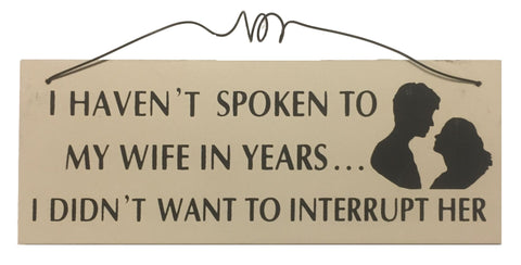 I haven't spoken to my wife in years I didn't want to interrupt her Gifts www.HouseSign.uk