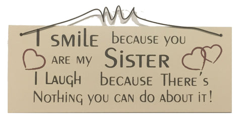 I smile because you are my SISTER I laugh because there's nothing you can do about it! Gifts www.HouseSign.uk