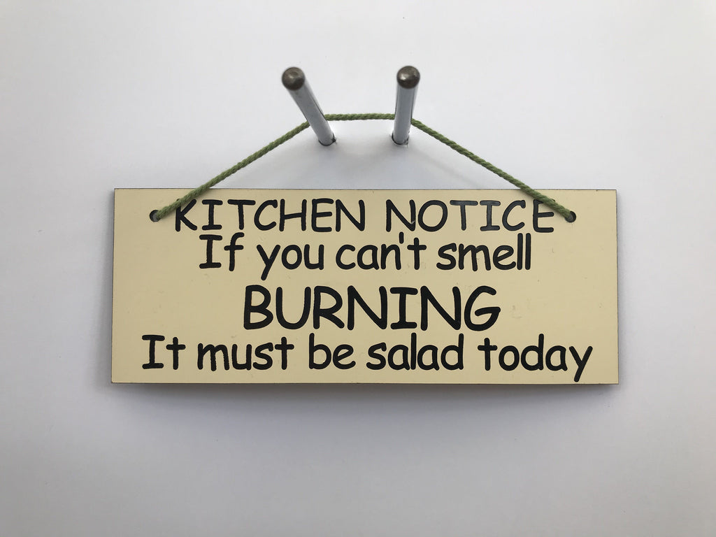 KITCHEN NOTICE If you smell BURNING It must be salad today Gifts www.HouseSign.co.uk