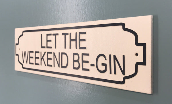 Let The Weekend Be Gin Gifts www.HouseSign.co.uk