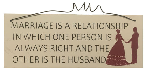 Marriage is a relationship in which one person is always right and the other is the husband Gifts www.HouseSign.uk
