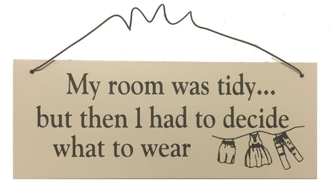 My room was tidy but then I had to decide what to wear Gifts www.HouseSign.uk