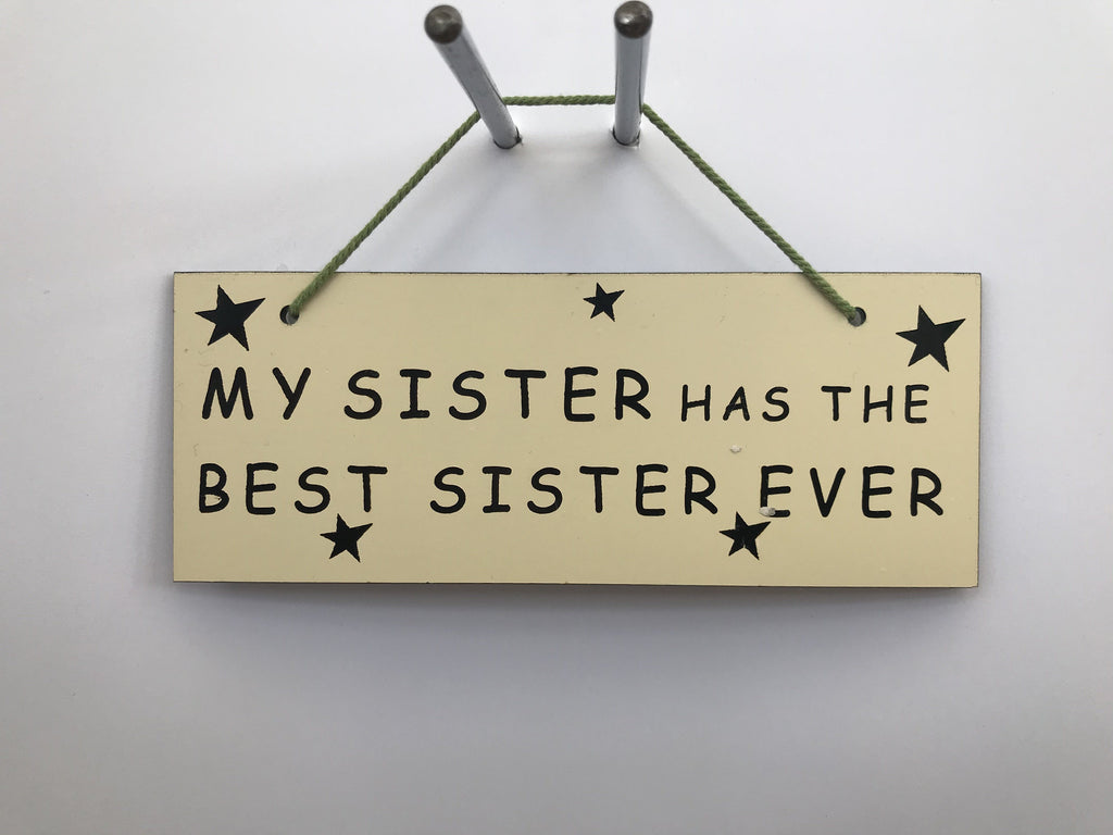 MY SISTER HAS THE BEST SISTER EVER Gifts www.HouseSign.co.uk