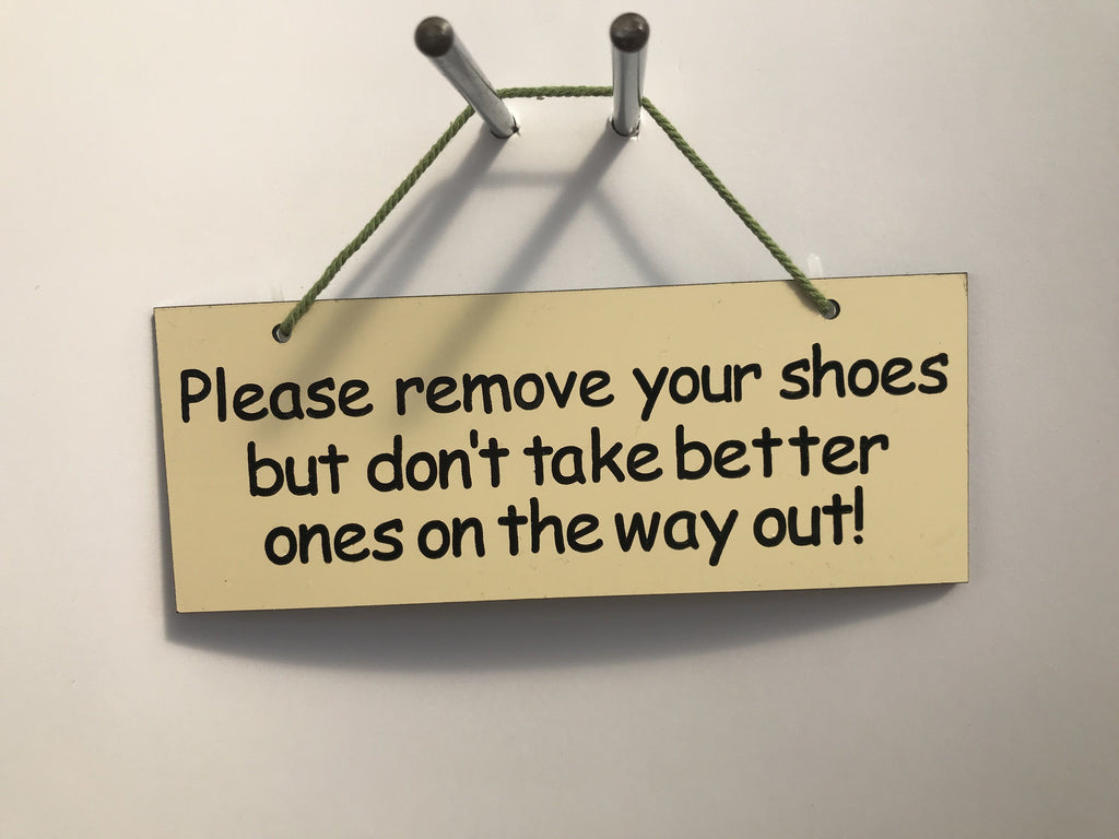 Please remove your shoes but don't take better ones on the way out Gifts www.HouseSign.co.uk