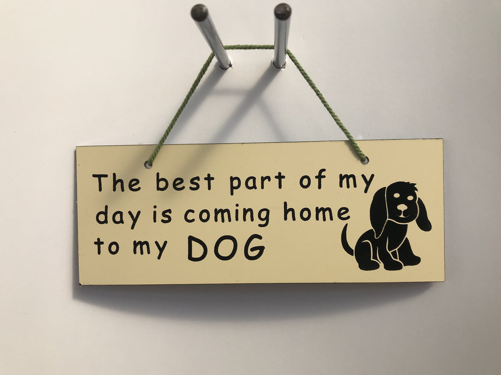 The best part of my day is coming home to my DOG Gifts www.HouseSign.co.uk