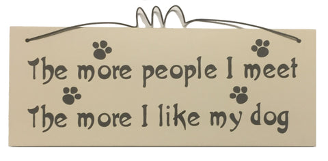 The more people I meet the more I like my Dog Gifts www.HouseSign.uk