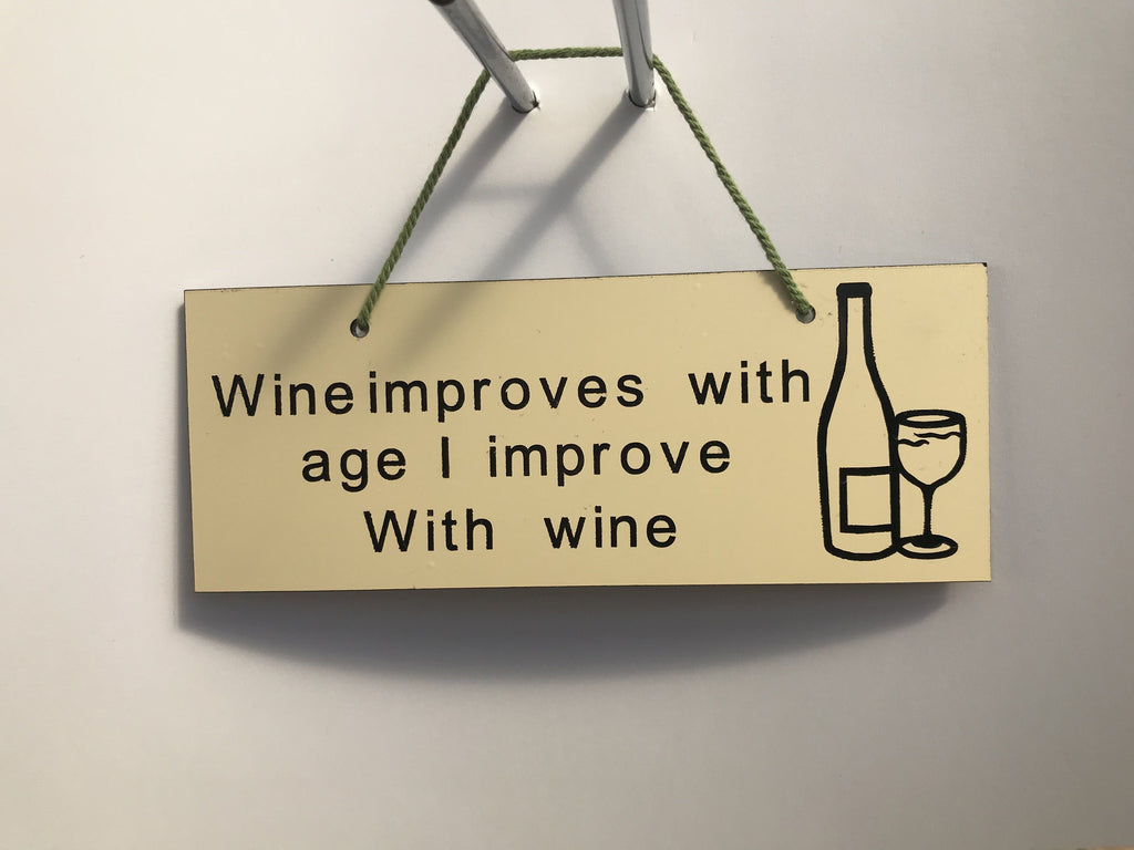 Wine improves with age I improve with wine Gifts www.HouseSign.co.uk