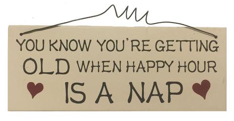 You know you're getting OLD when happy hour is a NAP Gifts www.HouseSign.uk