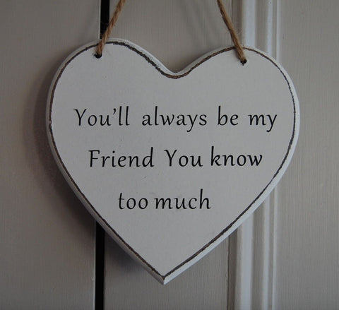 You'll always be my Friend You Know too much Gifts www.HouseSign.uk