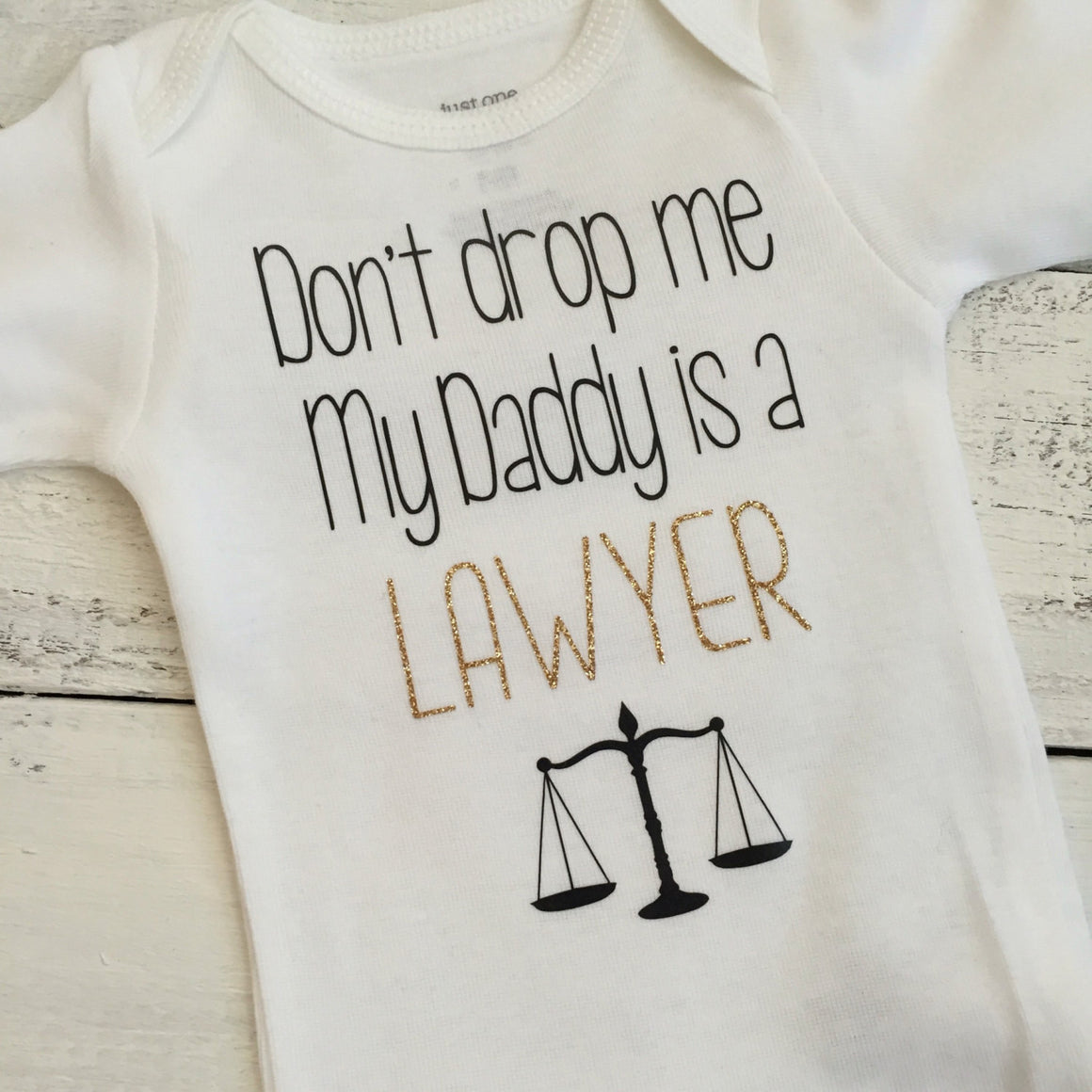 Don't drop me My Daddy is a LAWYER - gold and black