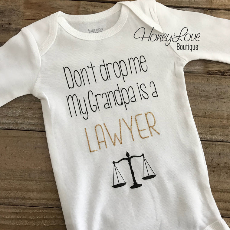 Don't drop me My Grandpa is a LAWYER - gold glitter and black - HoneyLoveBoutique