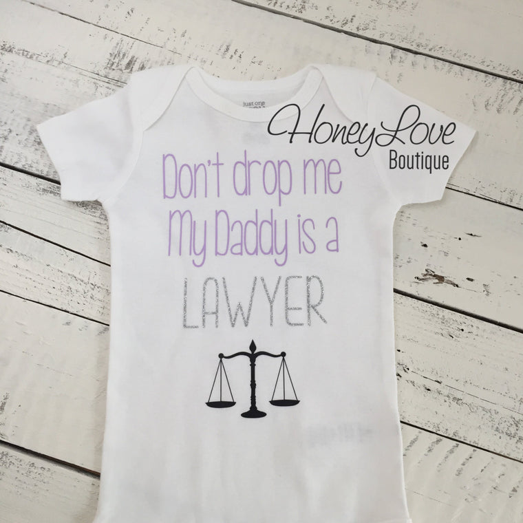Don't drop me My Daddy is a LAWYER bodysuit