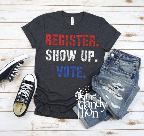 Register. Show Up. Vote.