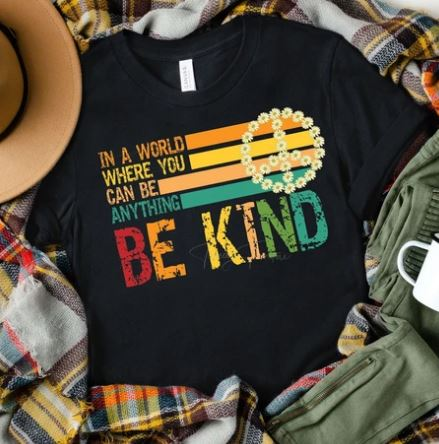 """In a world where you can be anything, be kind"" T-Shirt"