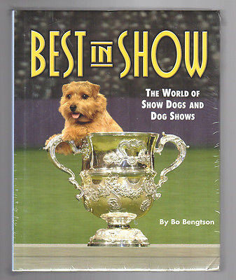 Dogs Best in Show World of Show Dogs, Dog Shows Bo Bengtson 2008 Hardcover