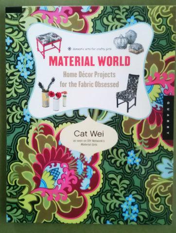 Fabric Sewing Projects Sewing Book Material World Home Decor Projects for the Fabric Obsessed by Cat Wei Fiber Textile Artist DIY Art