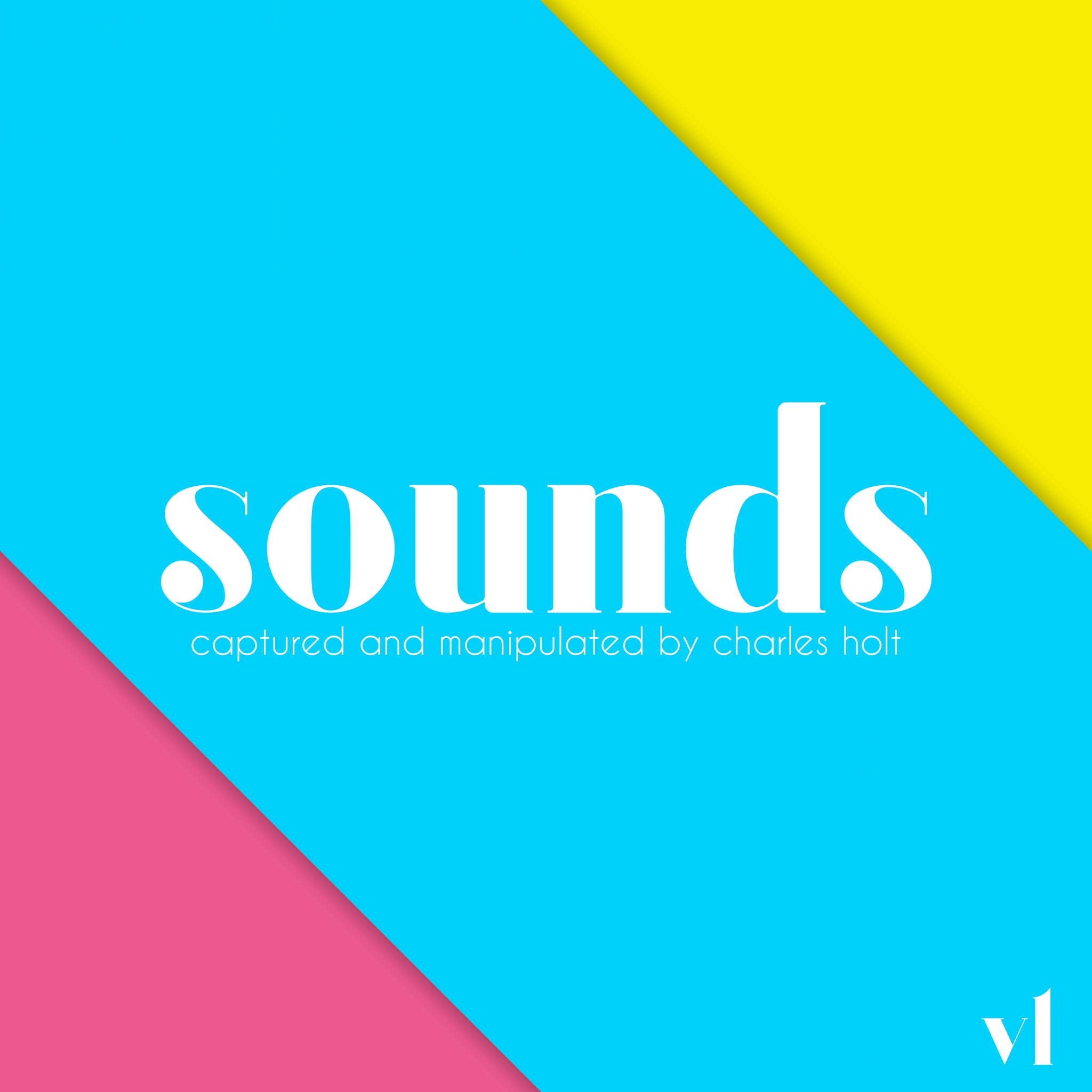 Sounds - Captured and Manipulated by Charles Holt
