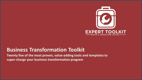 The Business Transformation Toolkit: Twenty five of the most proven, value-adding tools and templates to super charge your business transformation program.