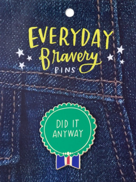 Did It Anyway Bravery Pin