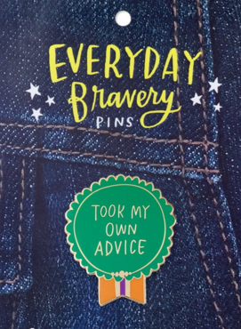 Took My Own Advice Bravery Pin
