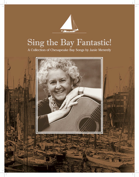 Sing the Bay Fantastic! A Collection of Chesapeake Bay Songs by Janie Meneely