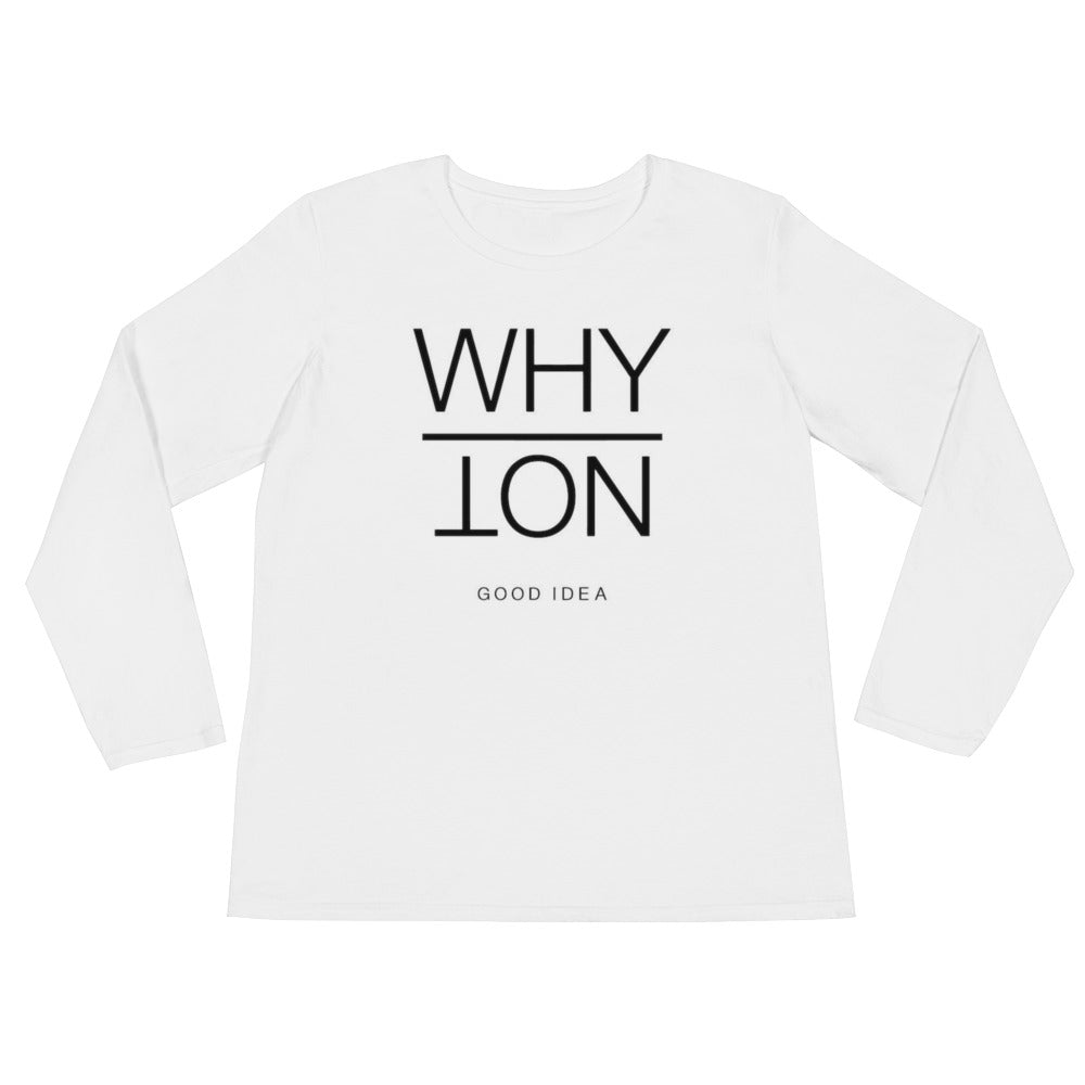 Ladies' Long Sleeve T-Shirt (Why Not)