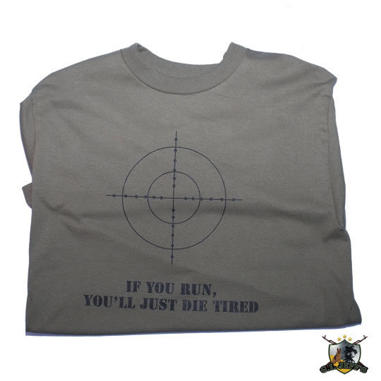 If You Run, You'll Just Die Tired T-Shirt