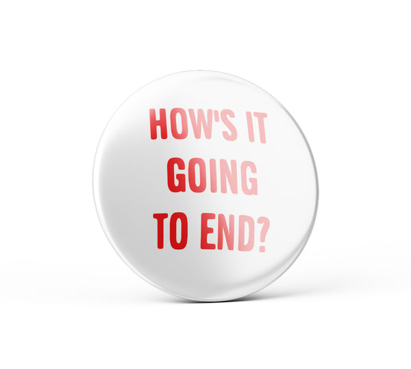 """How's It Going To End"" Button"