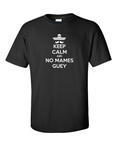 Keep Calm Graphic T-Shirt Mexican Hat Mustache No Mames Guey Basic Tee Size M Medium - TACTICAL R US