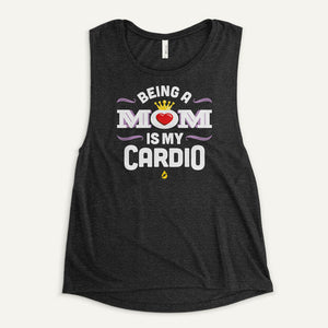 Being A Mom Is My Cardio Women's Muscle Tank