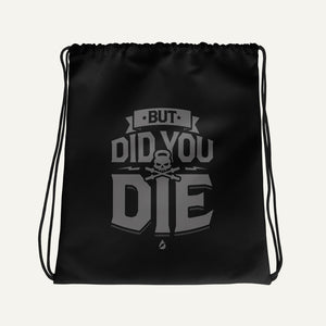 But Did You Die Drawstring Bag