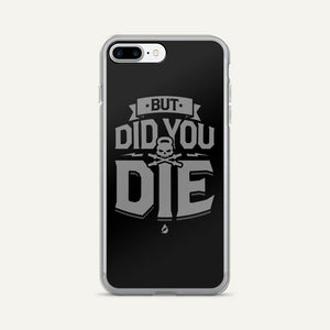 But Did You Die iPhone Case