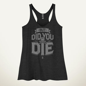 But Did You Die Women's Tank Top