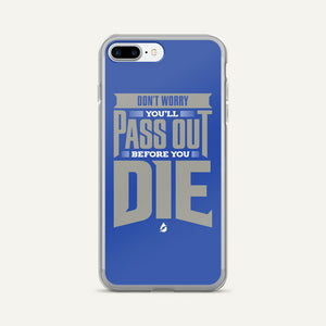 Don't Worry, You'll Pass Out Before You Die iPhone Case