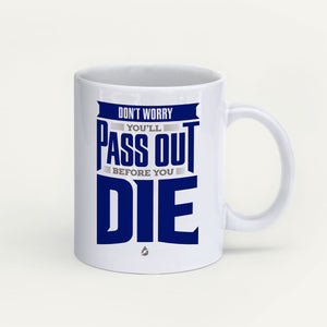 Don't Worry, You'll Pass Out Before You Die Mug