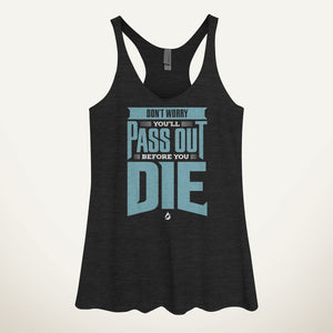 Don't Worry, You'll Pass Out Before You Die Women's Tank Top