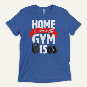 Home Is Where The Gym Is Men's T-Shirt