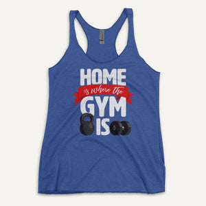 Home Is Where The Gym Is Women's Tank Top
