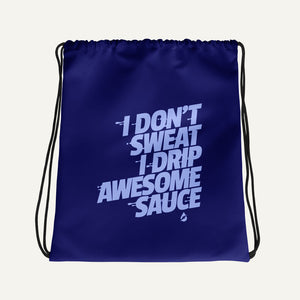 I Don't Sweat I Drip Awesome Sauce Drawstring Bag