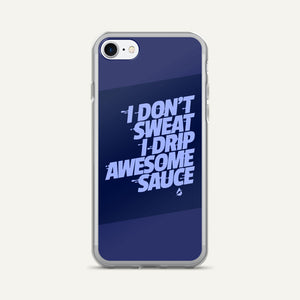 I Don't Sweat I Drip Awesome Sauce iPhone Case